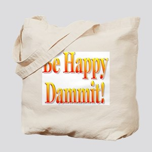 Be Happy Dammit Tote Bag